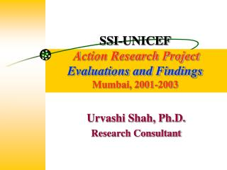 SSI-UNICEF  Action Research Project Evaluations and Findings Mumbai, 2001-2003