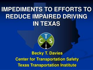 IMPEDIMENTS TO EFFORTS TO REDUCE IMPAIRED DRIVING  IN TEXAS