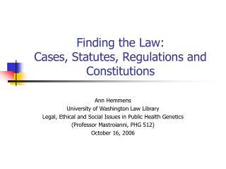 Finding the Law: Cases, Statutes, Regulations and Constitutions