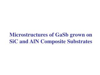 Microstructures of GaSb grown on SiC and AlN Composite Substrates