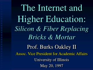 The Internet and Higher Education: Silicon & Fiber Replacing Bricks & Mortar