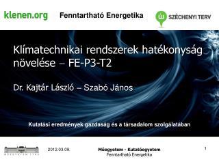 Klímatechnikai rendszerek hatékonyság növelése    FE-P3-T2 Dr. Kajtár László  – Szabó János