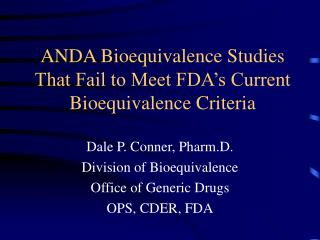 ANDA Bioequivalence Studies That Fail to Meet FDA s Current Bioequivalence Criteria
