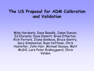 The US Proposal for ADM Calibration and Validation