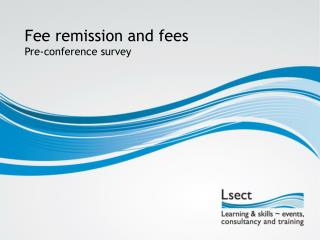 Fee remission and fees Pre-conference survey