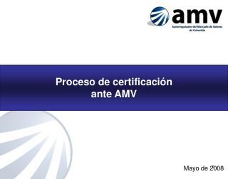 Proceso de certificación ante AMV