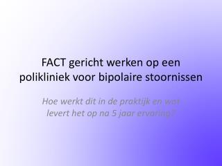 FACT gericht werken op een polikliniek voor bipolaire stoornissen