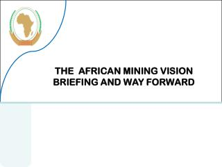 THE  AFRICAN MINING VISION BRIEFING AND WAY FORWARD