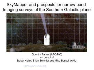 Quentin Parker (AAO/MQ)  on behalf of Stefan Keller, Brian Schmidt and Mike Bessell (ANU)