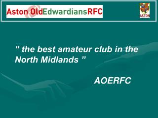 """"""" the best amateur club in the North Midlands """" AOERFC"""