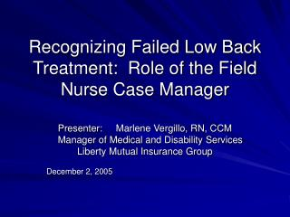 Recognizing Failed Low Back Treatment:  Role of the Field Nurse Case Manager
