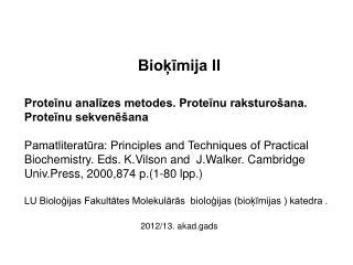 Bioķīmija II     Proteīnu analīzes metodes. Proteīnu raksturošana. Proteīnu sekvenēšana