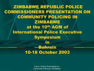 ZIMBABWE REPUBLIC POLICE COMMISSIONERS PRESENTATION ON COMMUNITY POLICING IN ZIMBABWE  at the 10th AGM of International