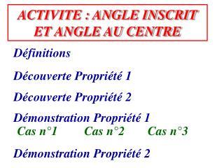 ACTIVITE : ANGLE INSCRIT ET ANGLE AU CENTRE