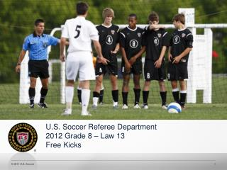 U.S. Soccer Referee Department 2012 Grade 8 � Law 13 Free Kicks