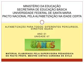 Alfabetização para todos: diferentes  PERcursos , direitos iguais Ano 01 Unidade 07 Ano 01