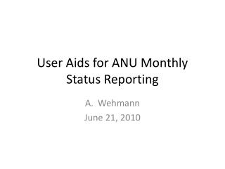 User Aids for ANU Monthly Status Reporting
