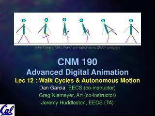 CNM 190 Advanced Digital Animation Lec 12 : Walk Cycles & Autonomous Motion