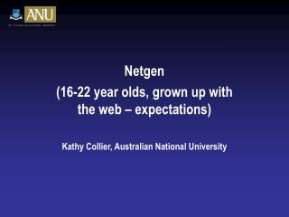 Netgen (16-22 year olds, grown up with the web – expectations)