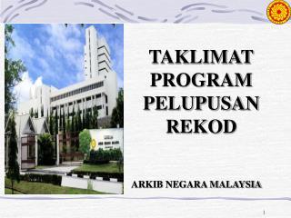 TAKLIMAT PROGRAM PELUPUSAN REKOD ARKIB NEGARA MALAYSIA