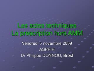 Les actes techniques La prescription hors AMM