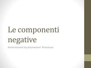 Le componenti negative