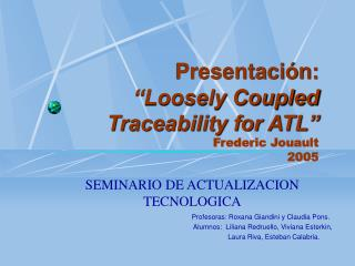 """Presentación: """"Loosely Coupled Traceability for ATL"""" Frederic Jouault 2005"""