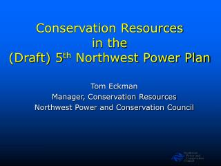 Conservation Resources in the  (Draft) 5 th  Northwest Power Plan