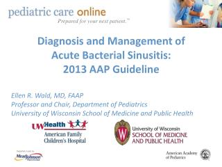 Diagnosis and Management of Acute Bacterial Sinusitis: 2013 AAP Guideline  Ellen R. Wald, MD, FAAP