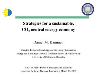 Strategies for a sustainable,  CO 2  neutral energy economy Daniel M. Kammen