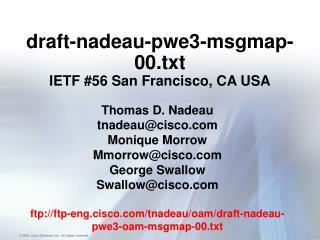 draft-nadeau-pwe3-msgmap-00.txt IETF #56 San Francisco, CA USA