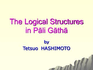 The Logical Structures in Pāli Gāthā