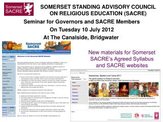 Seminar for Governors and SACRE Members On Tuesday 10 July 2012 At The Canalside, Bridgwater