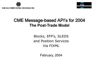 CME Message-based API s for 2004 The Post-Trade Model