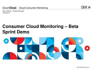 Consumer Cloud Monitoring – Beta Sprint Demo