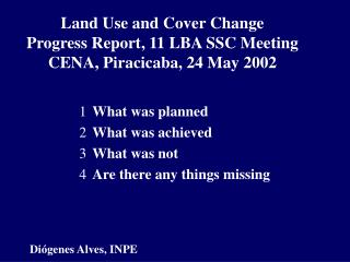 Land Use and Cover Change Progress Report, 11 LBA SSC Meeting CENA, Piracicaba, 24 May 2002