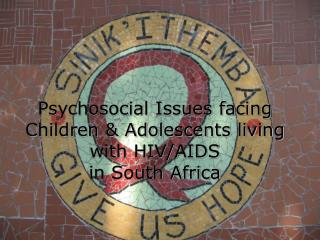 Psychosocial Issues facing Children  Adolescents living with HIV
