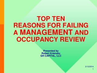 TOP TEN  REASONS FOR FAILING A MANAGEMENT AND OCCUPANCY REVIEW  Presented by Robert Kriensky GH CAPITAL, LLC