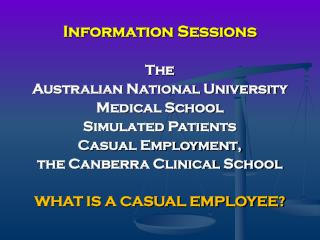 Information Sessions The  Australian National University  Medical School  Simulated Patients