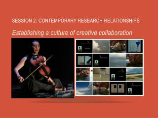 SESSION 2: CONTEMPORARY RESEARCH RELATIONSHIPS