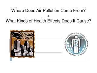 Where Does Air Pollution Come From? + What Kinds of Health Effects Does It Cause?