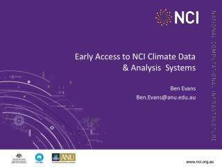 Early Access to NCI Climate Data   & Analysis  Systems