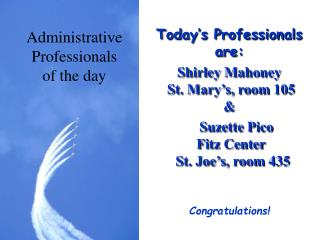 Today's Professionals are: Shirley Mahoney  St. Mary's, room 105 &
