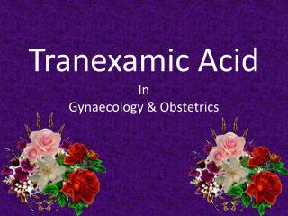 Tranexamic  Acid  In  Gynaecology  & Obstetrics