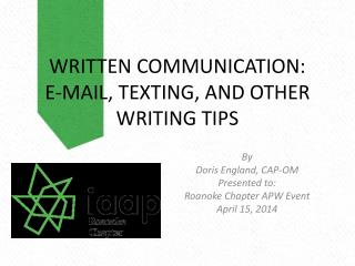 WRITTEN COMMUNICATION:   E-MAIL, TEXTING, AND OTHER WRITING TIPS