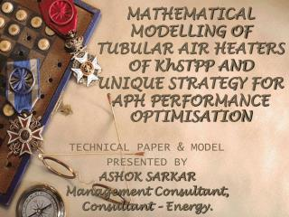 TECHNICAL PAPER & MODEL PRESENTED BY  ASHOK SARKAR Management Consultant,  Consultant – Energy.