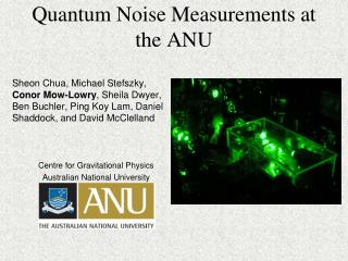 Quantum Noise Measurements at the ANU