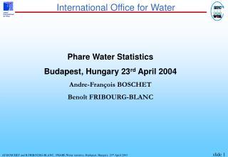 Phare Water Statistics Budapest, Hungary 23 rd  April 2004 Andre-François BOSCHET