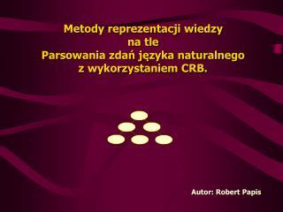 Metody reprezentacji wiedzy  na tle Parsowania zdań języka naturalnego  z wykorzystaniem CRB.