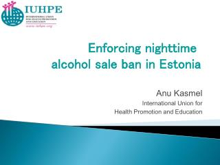 Anu Kasmel International Union for Health Promotion and Education